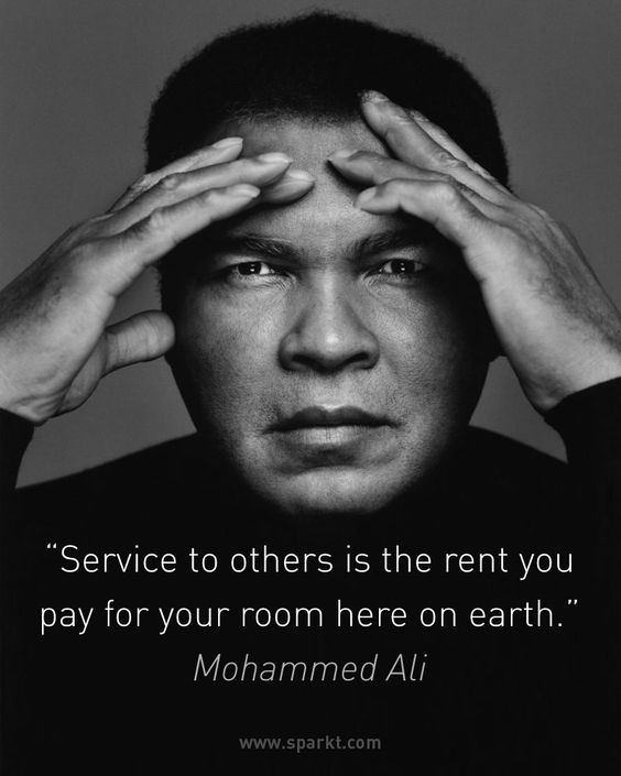 Service to others is the rent you pay for your room here on earth - Muhammad Ali